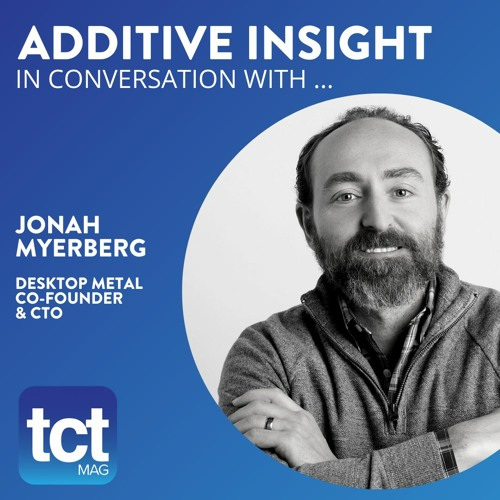 Desktop Metal Jonah Myerberg on TCT podcast